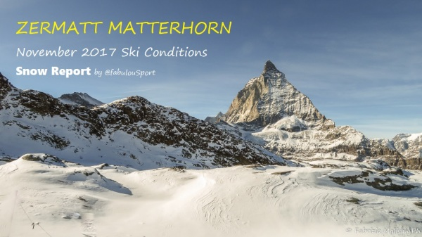 ZERMATT MATTERHORN PLATEAU ROSA GLACIER SKIING NOVEMBER 2017 Snow Report Ski Resort Conditions